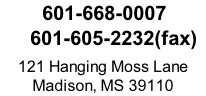 601-668-0007      601-605-2232(fax)  121 Hanging Moss Lane Madison, MS 39110